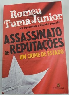 Assassinato de Reputações: Um Crime de Estado de Romeu Tuma Junior