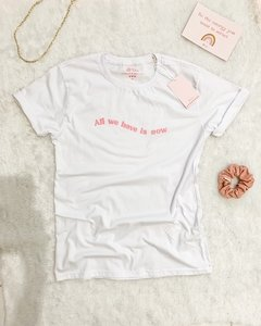 T-shirt All we have is now
