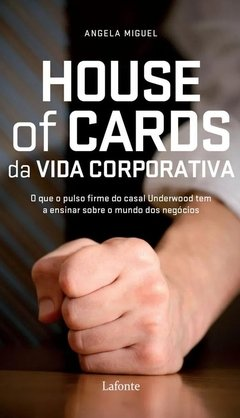HOUSE OF CARDS DA VIDA CORPORATIVA - ANGELA MIGUEL