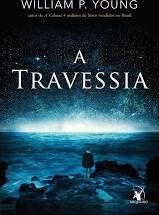 A TRAVESSIA - CAPA NOVA   - WILLIAM P. YOUNG