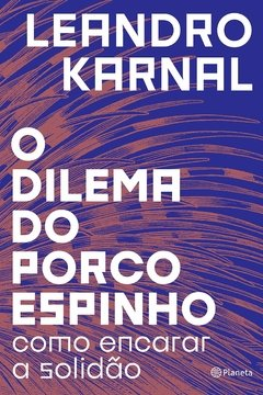 O DILEMA DO PORCO ESPINHO - LEANDRO KARNAL
