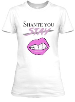 Shante you stay