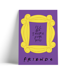 Quadro Friends Moldura I'LL Be There For You