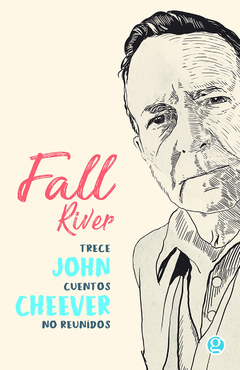 Fall river. Trece cuentos no reunidos - John Cheever