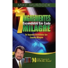 7 Ingredientes Escondidos Em Cada Milagre | Mike Murdock