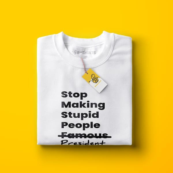 Camiseta Stop Making Stupid People Famous / President