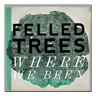 Felled Trees - Where We Been [LP]