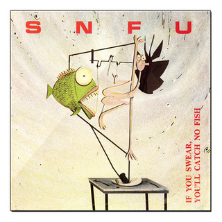 SNFU - If You Swear, You'll Catch No Fish [LP]