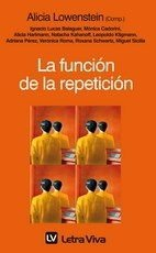La Función De La Repetición | Alicia Lowenstein Comp