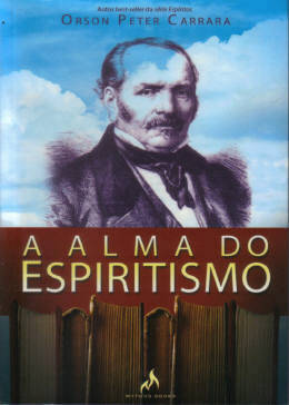 A ALMA DO ESPIRITISMO - Orson Peter Carrara