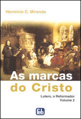 AS MARCAS DO CRISTO - LUTERO, O REFORMADOR - VOL.02/ Hermínio C. Miranda