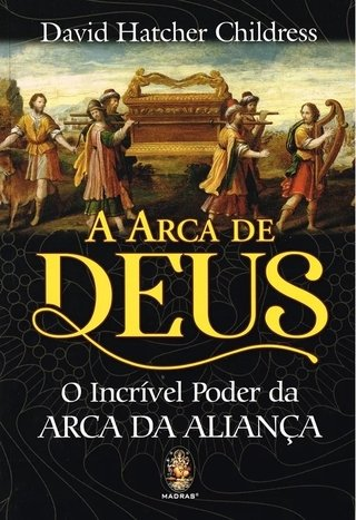 A Arca de Deus - David Hatcher Childress
