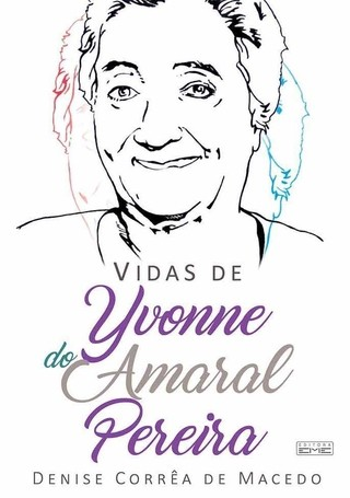 As Vidas de Yvonne do Amaral Pereira - Denise Corrêa de Macedo