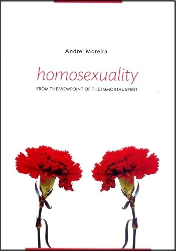 Homosexuality- From the Viewpoint of the Immortal Spirit - Andrei Moreira - Luiz Grasso (tradutor)