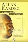 Allan Kardec - O Educador e o Codificador - Vol.1 - Thiesen, Francisco - Wantuil, Zeus