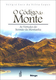 O Código do Monte- As Virtudes do Sermão da Montanha - Lopes, Sérgio Luis da Silva -