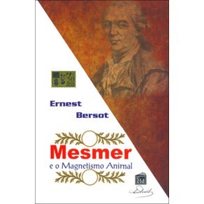 Mesmer e o Magnetismo Animal - Ernest Bersot