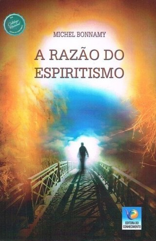 A RAZÃO DO ESPIRITISMO - Michel Bonnamy