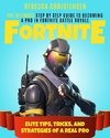 Fortnite: The Ultimate Step by Step Guide to Becoming a Pro in Fortnite Battle Royale - Elite Tips, Tricks, and Strategies of a Real Pro