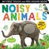 Noisy Animals: My First Touch and Feel Sound