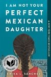 I Am Not Your Perfect Mexican Daughter  (#9 NEW YORK TIMES YOUNG ADULT BESTSELLER APRIL 2020)