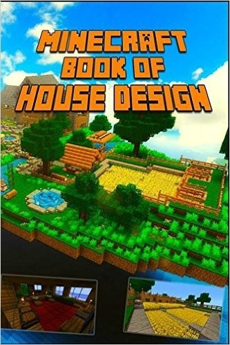Minecraft: Book of House Design: Gorgeous Book of Minecraft House Designs. Interior & Exterior.