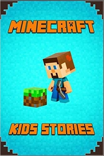 Minecraft: Kids Stories Book: A Collection of Best Minecraft Short Stories for Children