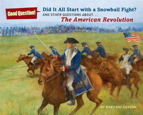 Did It All Start with a Snowball Fight?: And Other Questions About... the American Revolution