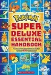 Pokémon Super Deluxe Essential Handbook: The Need-To-Know Stats and Facts on Over 800 Characters ( Pokémon )