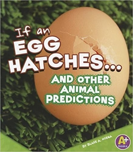 If an Egg Hatches... and Other Animal Predictions