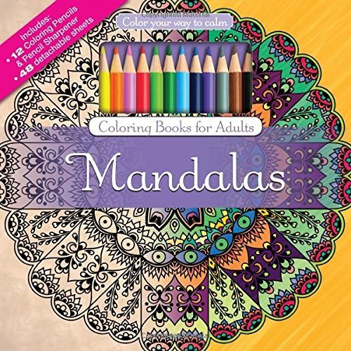 Mandalas: Color Your Way to Calm [With Coloring Pencils and Sharpener]