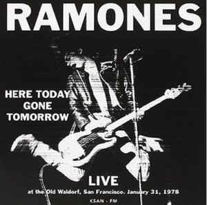 Ramones ‎– Here Today Gone Tomorrow - Live At The Old Waldorf, San Francisco. January 31, 1978