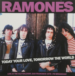 Ramones ‎– Today Your Love, Tomorrow The World - Live At The Old Waldorf, San Francisco 1978 - Fm Broadcast