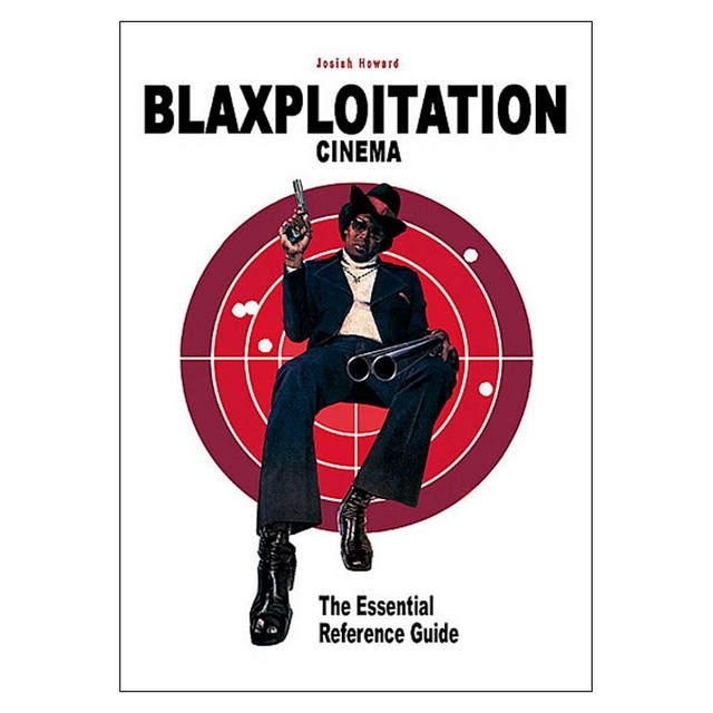 Blaxploitation Cinema: The Essential Reference Guide (Josiah Howard)
