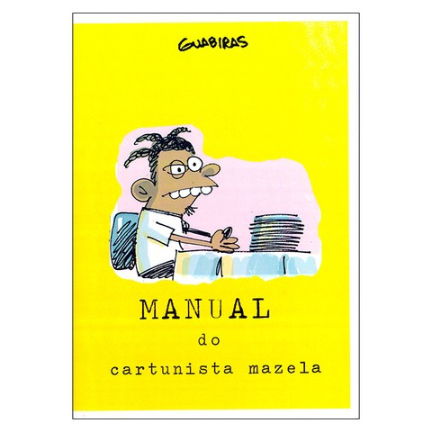 Manual do Cartunista Mazela (Guabiras)