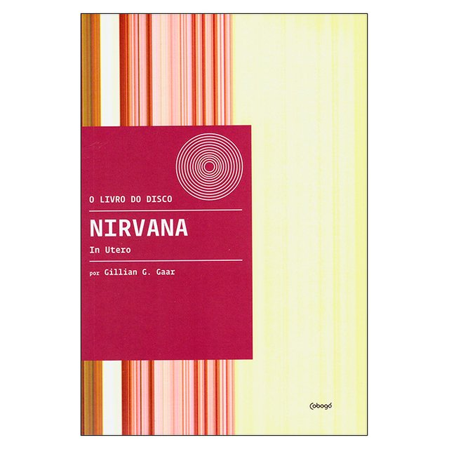 O Livro do Disco: In Utero - Nirvana (Gillian G.Gaar)