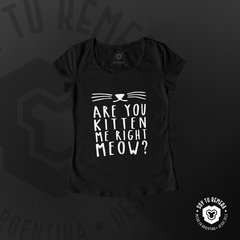 Remera Are you kitten with me right Meow?