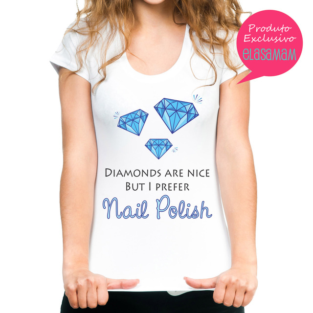 T shirt Exclusiva Elas Amam - Diamonds X Nail Polish
