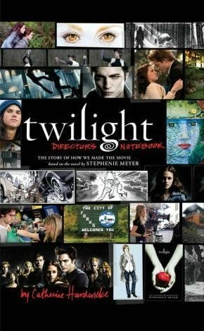 Libro: Twilight: Director's Notebook: The Story of How We Made the Movie Based on the Novel by Stephenie Meyer
