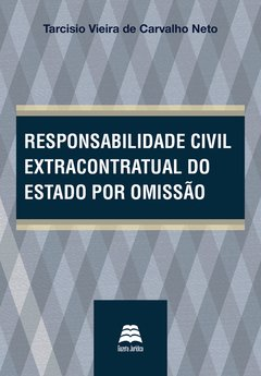 Responsabilidade civil extracontratual do Estado por omissão - Tarcisio Carvalho Neto