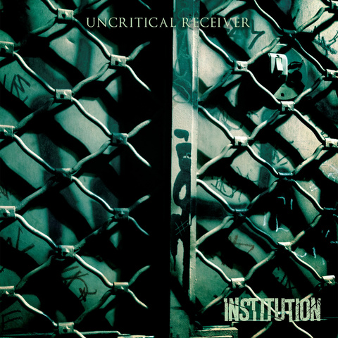 Institution - Uncritical Receiver [Compacto]