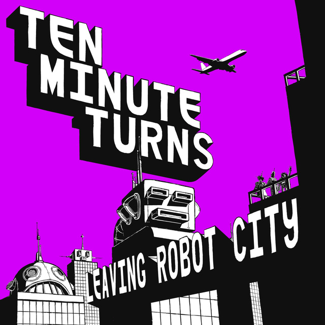Ten Minute Turns - Leaving Robot City [CD]