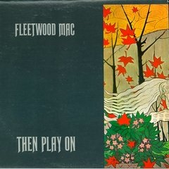 Fleetwood Mac - Then Play On [LP]
