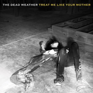 Dead Weather - Treat Me Like Your Mother [Compacto]