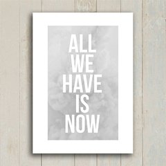 Poster All we have is now - Cinza - Encadreé Posters