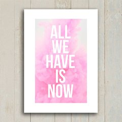 Poster All we have is now - Encadreé Posters