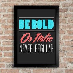 Poster Be Bold Or Italic Never Regular na internet