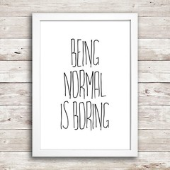 Poster Being normal is boring - Encadreé Posters