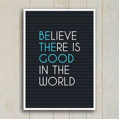 Poster Believe there is good in the world