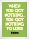 Poster Bob Dylan - When You Got Nothing You Got Nothing To Lose - Encadreé Posters